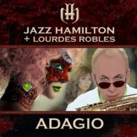 "Jazz Hamilton ""ADAGIO"" With Guest Lourdes Robles"