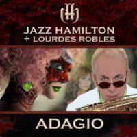 "Jazz Hamilton ""ADAGIO"" With Guest Lourdes Robles"